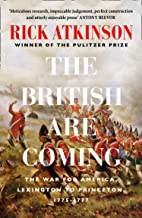 The British Are Coming: The War for America 1775 -1777