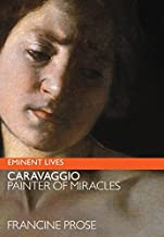 Caravaggio: Painter Of Miracles: (Eminent Lives)