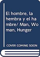 El hombre, la hembra y el hambre/ Man, Woman, Hunger