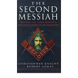 [( The Second Messiah: Templars, the Turin Shroud and the Great Secret of Freemasonry )] [by: Christopher Knight] [Oct-1998]