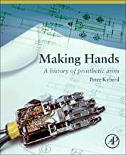 Making Hands: The Design and Use of Upper Extremity Prosthetics: A History of Prosthetic Arms