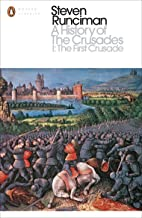 A History of the Crusades I: The First Crusade and the Foundation of the Kingdom of Jerusalem