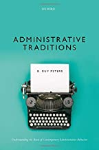 Administrative Traditions: Understanding the Roots of Contemporary Administrative Behavior