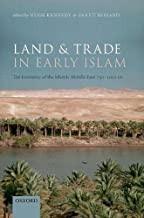 Land and Trade in Early Islam: The Economy of the Islamic Middle East 750-1050 CE