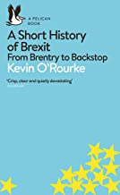 A Short History of Brexit: From Brentry to Backstop