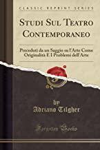 Studi Sul Teatro Contemporaneo: Preceduti da un Saggio su l'Arte Come Originalità E I Problemi dell'Arte (Classic Reprint)