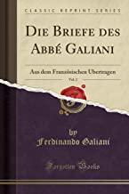 Die Briefe Des Abbé Galiani, Vol. 2: Aus Dem Französischen Übertragen (Classic Reprint)