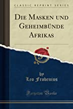 Die Masken und Geheimbünde Afrikas (Classic Reprint)