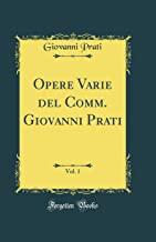 Opere Varie del Comm. Giovanni Prati, Vol. 1 (Classic Reprint)