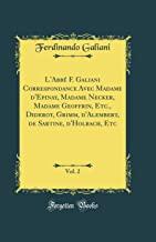 L'Abbé F. Galiani Correspondance Avec Madame d'Epinay, Madame Necker, Madame Geoffrin, Etc., Diderot, Grimm, d'Alembert, de Sartine, d'Holbach, Etc, Vol. 2 (Classic Reprint)