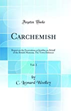 Carchemish, Vol. 2: Report on the Excavations at Jerablus on Behalf of the British Museum; The Town Defences (Classic Reprint)