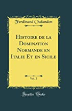 Histoire de la Domination Normande en Italie Et en Sicile, Vol. 2 (Classic Reprint)