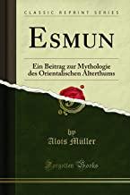 Esmun: Ein Beitrag zur Mythologie des Orientalischen Alterthums (Classic Reprint)