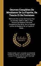 FRE-OEUVRES COMPLETES DE MESDA: Mémoires de la Cour de France, Pour Les Années 1688 Et 1689, 2. Ptie., Histoire de Madame Henriette d'Angleterre [par ... Lettres de Madame de la Fayette À Mada...