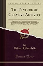The Nature of Creative Activity: Experimental and Comparative Studies of Visual and Non-Visual Sources of Drawing, Painting, and Sculpture by Means of the Artistic Products of Weak Sighted and Blin...