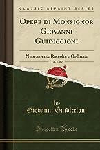Opere di Monsignor Giovanni Guidiccioni, Vol. 1 of 2: Nuovamente Raccolte e Ordinate (Classic Reprint)