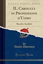 IL Carducci in Professione d'Uomo: Ricordi e Aneddoti (Classic Reprint)