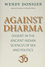 Against Dharma: Dissent in the Ancient Indian Sciences of Sex and Politics