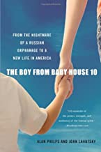 The Boy from Baby House 10: From the Nightmare of a Russian Orphanage to a New Life in Americ: From the Nightmare of a Russian Orphanage to a New Life in America