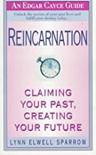 Reincarnation: Claiming Your Past, Creating Your Future: Claiming Your Past, Creating Your Future, an Edgar Cayce Reader