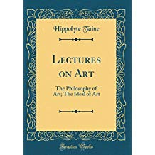 Lectures on Art: The Philosophy of Art; The Ideal of Art (Classic Reprint)