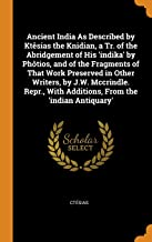 Ancient India as Described by Ktèsias the Knidian, a Tr. of the Abridgement of His 'indika' by Phôtios, and of the Fragments of That Work Preserved in