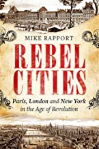 Rebel Cities: Paris, London and New York in the Age of Revolution