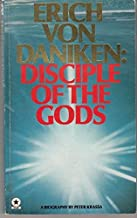 Erich Von Daniken: Disciple of the Gods