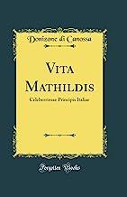Vita Mathildis: Celeberrimae Principis Italiae (Classic Reprint)