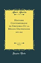 Histoire Contemporaine de Grenoble Et la Région Dauphinoise, Vol. 2: 1855-1862 (Classic Reprint)
