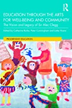 Education through the Arts for Well-Being and Community: The Vision and Legacy of Sir Alec Clegg