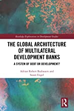 The Global Architecture of Multilateral Development Banks: A System of Debt or Development?