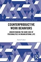 Counterproductive Work Behaviors: Understanding the Dark Side of Personalities in Organizational Life