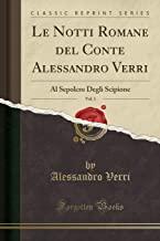 Le Notti Romane del Conte Alessandro Verri, Vol. 1: Al Sepolcro Degli Scipione (Classic Reprint)