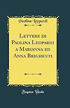 Lettere di Paolina Leopardi a Marianna ed Anna Brighenti (Classic Reprint)
