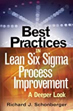 Best Practices in Lean Six Sigma Process Improvement: A Deeper Look
