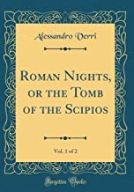 Roman Nights, or the Tomb of the Scipios, Vol. 1 of 2 (Classic Reprint)