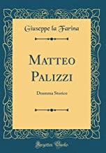 Matteo Palizzi: Dramma Storico (Classic Reprint)
