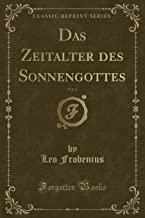 Das Zeitalter Des Sonnengottes, Vol. 1 (Classic Reprint)