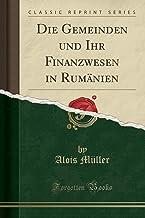 Die Gemeinden und Ihr Finanzwesen in Rumänien (Classic Reprint)