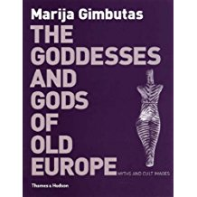 The Godesses and Gods of Old Europe: 6500 - 3500 BC: Myths and Cult Images