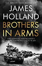 Brothers in Arms: One Legendary Tank Regiment's Bloody War from D-Day to VE-Day