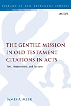 The Gentile Mission in Old Testament Citations in Acts: Text, Hermeneutic and Purpose