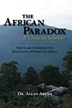 The African Paradox: Is China the Solution?: New Game Strategies for Eradicating Poverty in Africa