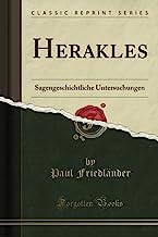 Herakles: Sagengeschichtliche Untersuchungen (Classic Reprint)