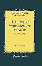 IL Libro De Varie Romanze Volgare: Cod. Vat. 3793 (Classic Reprint)
