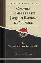 Oeuvres Completes de Jacques Barozzi de Vignole (Classic Reprint)