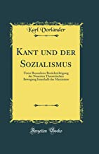 Kant und der Sozialismus: Unter Besonderer Berücksichtigung der Neuesten Theoretischen Bewegung Innerhalb des Marxismus (Classic Reprint)