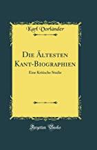 """Die Ã""""ltesten Kant-Biographien: Eine Kritische Studie (Classic Reprint)"""
