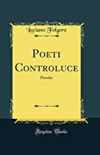 Poeti Controluce: Parodie (Classic Reprint)